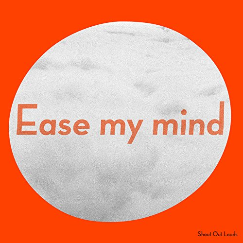 Shout Out Louds - Ease My Mind.jpg - 49.63 KB